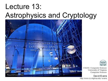 David Evans  Lecture 13: Astrophysics and Cryptology CS200: Computer Science University of Virginia Computer Science.