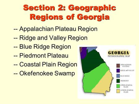 Section 2: Geographic Regions of Georgia -- Appalachian Plateau Region -- Ridge and Valley Region -- Blue Ridge Region -- Piedmont Plateau -- Coastal Plain.