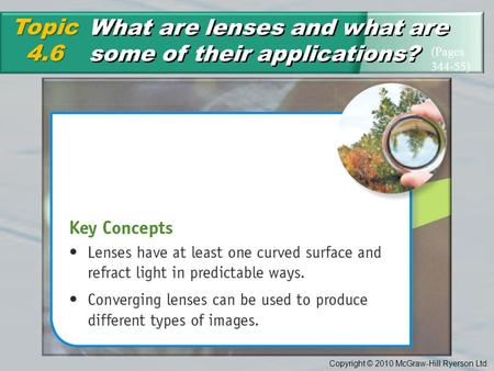 Copyright © 2010 McGraw-Hill Ryerson Ltd. What are lenses and what are some of their applications? Topic4.6 (Pages 344-55)