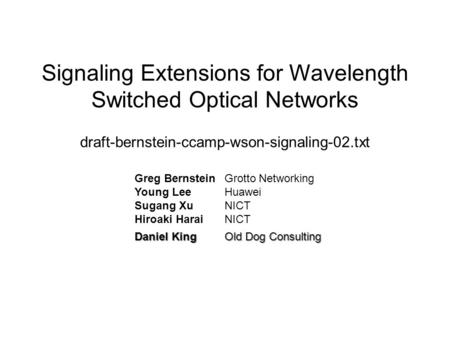 Signaling Extensions for Wavelength Switched Optical Networks draft-bernstein-ccamp-wson-signaling-02.txt Greg BernsteinGrotto Networking Young LeeHuawei.
