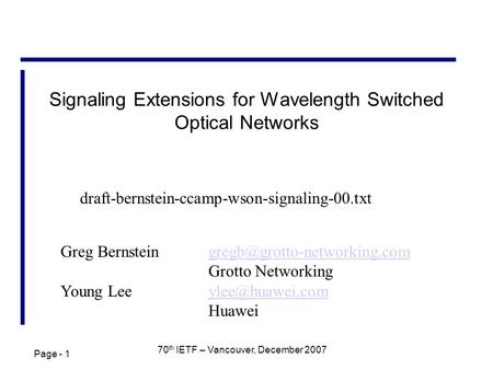 Page - 1 70 th IETF – Vancouver, December 2007 Signaling Extensions for Wavelength Switched Optical Networks Greg