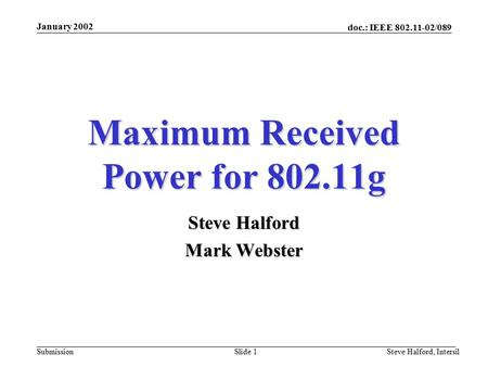 Doc.: IEEE 802.11-02/089 Submission January 2002 Steve Halford, IntersilSlide 1 Maximum Received Power for 802.11g Steve Halford Mark Webster.