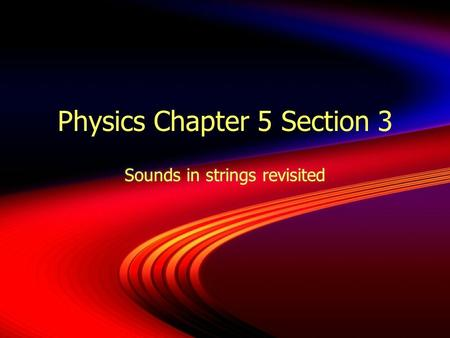 Physics Chapter 5 Section 3 Sounds in strings revisited.
