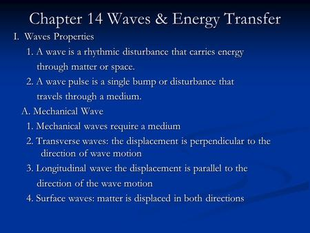 Chapter 14 Waves & Energy Transfer I. Waves Properties 1. A wave is a rhythmic disturbance that carries energy 1. A wave is a rhythmic disturbance that.