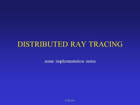 CSE 681 DISTRIBUTED RAY TRACING some implementation notes.