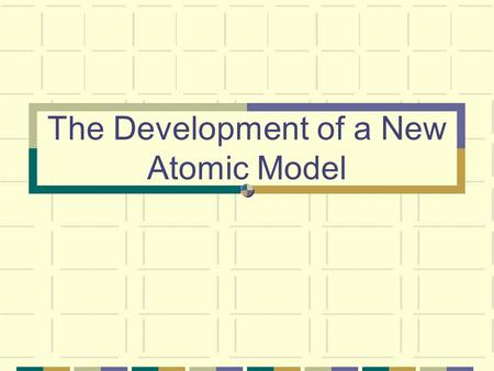 The Development of a New Atomic Model. Objectives Explain the mathematical relationship between the speed, wavelength, and frequency of electromagnetic.