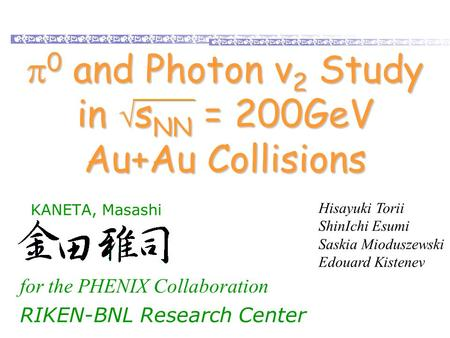 Masashi Kaneta, RBRC, BNL Collective flow and QGP properties, RIKEN-BNL workshop (2003/11/17-19) 1 KANETA, Masashi for the PHENIX Collaboration RIKEN-BNL.
