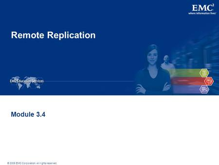 © 2009 EMC Corporation. All rights reserved. Remote Replication Module 3.4.
