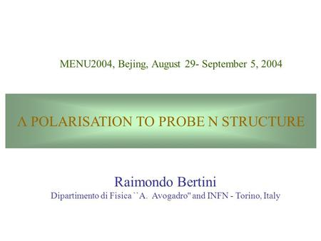 MENU2004, Bejing, August 29- September 5, 2004 Raimondo Bertini Dipartimento di Fisica ``A. Avogadro'' and INFN - Torino, Italy Λ POLARISATION TO PROBE.