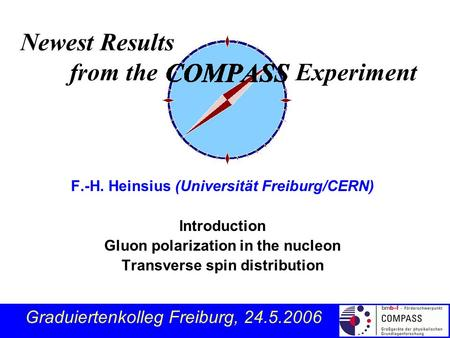F.-H. Heinsius (Universität Freiburg/CERN) Introduction Gluon polarization in the nucleon Transverse spin distribution Newest Results from the Experiment.