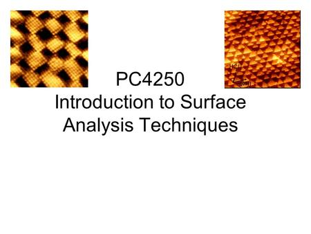 PC4250 Introduction to Surface Analysis Techniques.