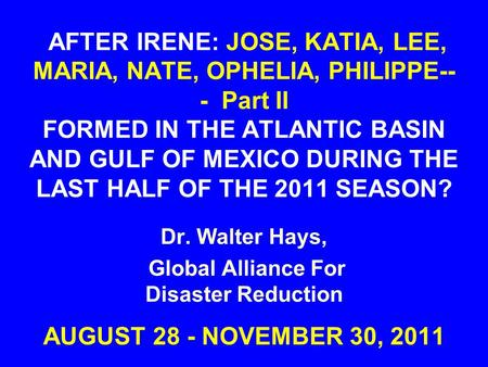 AFTER IRENE: JOSE, KATIA, LEE, MARIA, NATE, OPHELIA, PHILIPPE-- - Part II FORMED IN THE ATLANTIC BASIN AND GULF OF MEXICO DURING THE LAST HALF OF THE 2011.