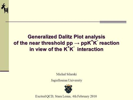 Generalized Dalitz Plot analysis of the near threshold pp → ppK + K - reaction in view of the K + K - interaction Excited QCD, Stara Lesna, 4th February.