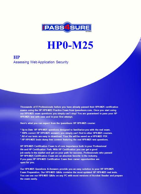 HP0-M25 HP Assessing Web Application Security Thousands of IT Professionals before you have already passed their HP0-M25 certification exams using the.