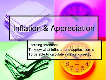 Inflation & Appreciation Learning Intentions: To know what inflation and appreciation is To be able to calculate inflation correctly.