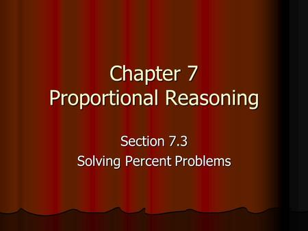Chapter 7 Proportional Reasoning Section 7.3 Solving Percent Problems.
