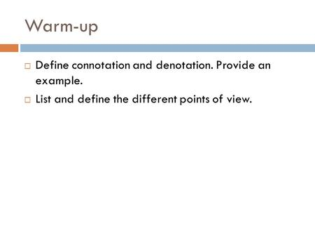 Warm-up Define connotation and denotation. Provide an example.