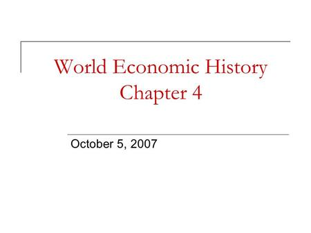 World Economic History Chapter 4 October 5, 2007.
