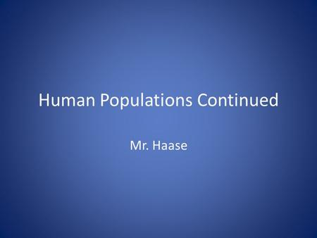 Human Populations Continued Mr. Haase. Demographic Transition Stage III Industrial – Population growth slows because the birth rate decreases and becomes.