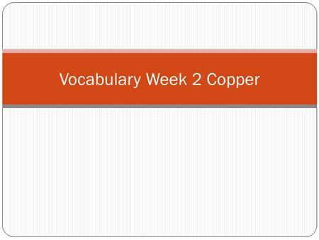 Vocabulary Week 2 Copper. Word 1: Graceful Def: Beautiful and elegant in movement or behavior Sent: Jill was a graceful ballerina who performed on stage.