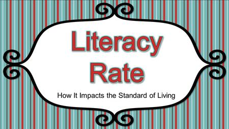 "How It Impacts the Standard of Living. Journal Turn to the next blank page in your notebook and title it ""Literacy Rate- Europe."" Answer the following."