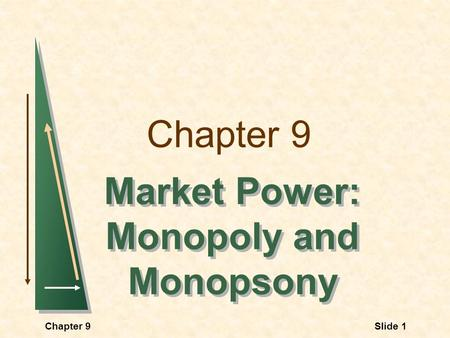 Chapter 9 Market Power: Monopoly and Monopsony Market Power: Monopoly and Monopsony Slide 1Chapter 9.