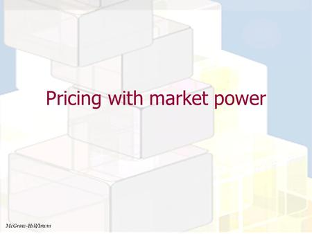 Pricing with market power McGraw-Hill/Irwin. Pricing with market power learning objectives Students should be able to Explain the role of elasticity in.