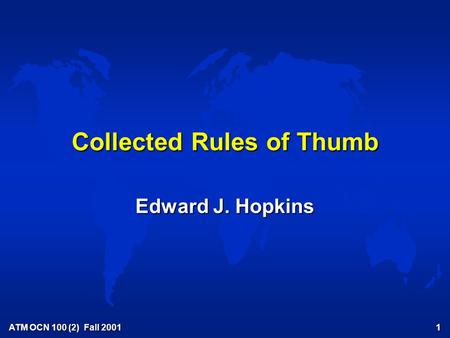 ATM OCN 100 (2) Fall 2001 1 Collected Rules of Thumb Edward J. Hopkins.