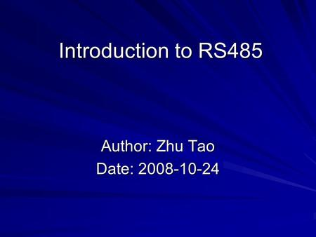 Introduction to RS485 Author: Zhu Tao Date: 2008-10-24.