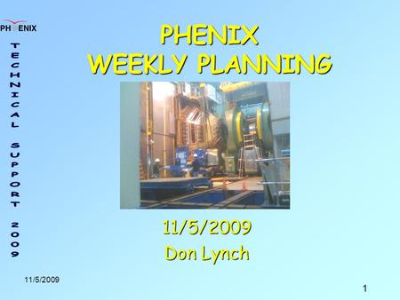 1 11/5/2009 PHENIX WEEKLY PLANNING 11/5/2009 Don Lynch.