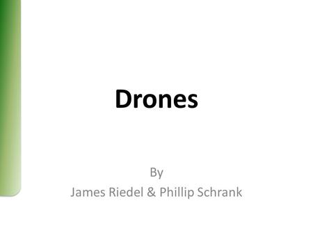 Drones By James Riedel & Phillip Schrank. Overview What is a Drone? What do they do? What has gone wrong with them? Is there a place for them in our future?