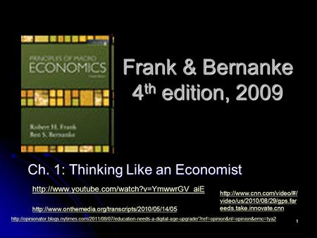 1 Frank & Bernanke 4 th edition, 2009 Ch. 1: Thinking Like an Economist