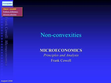 Frank Cowell: Microeconomics Non-convexities MICROECONOMICS Principles and Analysis Frank Cowell Almost essential Welfare: Efficiency Adverse selection.
