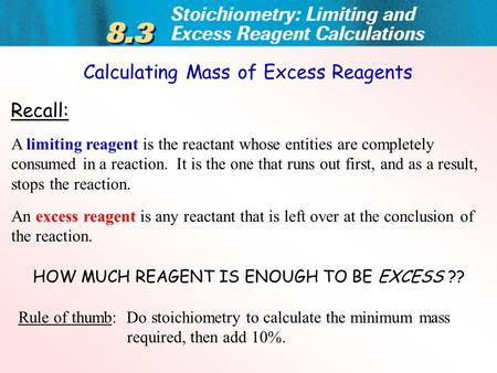 Recall: A limiting reagent is the reactant whose entities are completely consumed in a reaction. It is the one that runs out first, and as a result, stops.