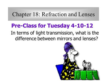 Chapter 18: Refraction and Lenses