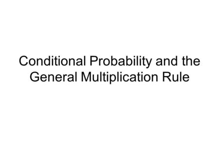 Conditional Probability and the General Multiplication Rule.