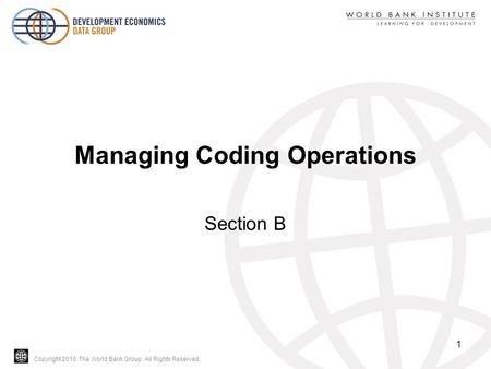 Copyright 2010, The World Bank Group. All Rights Reserved. Managing Coding Operations Section B 1.