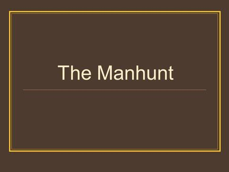 The Manhunt. Think about the images below. Can you find a quote from the poem to match?