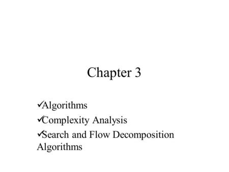 Chapter 3 Algorithms Complexity Analysis Search and Flow Decomposition Algorithms.