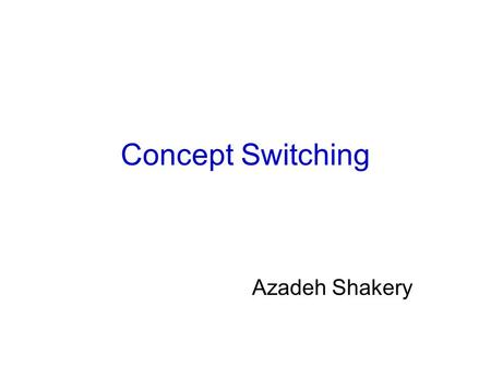 Concept Switching Azadeh Shakery. Concept Switching: Problem Definition C1C2Ck …