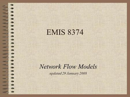 EMIS 8374 Network Flow Models updated 29 January 2008.