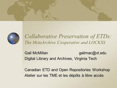 Collaborative Preservation of ETDs: The MetaArchive Cooperative and LOCKSS Gail McMillan Digital Library and Archives, Virginia Tech Canadian.