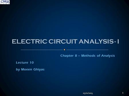Chapter 8 – Methods of Analysis Lecture 10 by Moeen Ghiyas 05/12/2015 1.