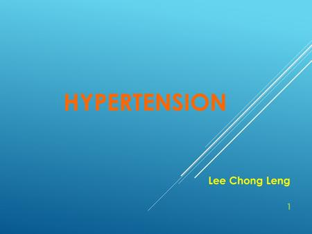 HYPERTENSION Lee Chong Leng 1. CONTENTS 1)Introduction5 - 16 2)Clinical Manifestations17 - 20 3)Essentials for Diagnosis21 4)Treatment with Tuina.