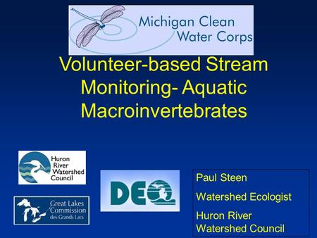 Volunteer-based Stream Monitoring- Aquatic Macroinvertebrates Paul Steen Watershed Ecologist Huron River Watershed Council.
