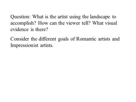 Question: What is the artist using the landscape to accomplish? How can the viewer tell? What visual evidence is there? Consider the different goals of.