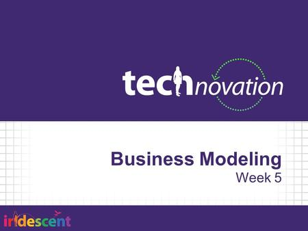 Business Modeling Week 5. Agenda 5:30 – Team Stand Up 5:40 – Business Modeling 6:15 – Activity: Business Model Canvas 7:25 – Ongoing Offsite Activities.