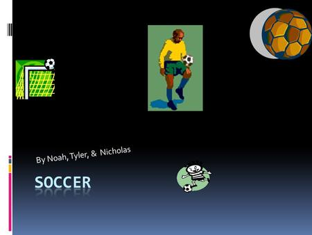 By Noah, Tyler, & Nicholas. Soccer stuff  The things you need to play soccer are jerseys, shin guards, soccer shoes, & shorts. You have to pass the ball.