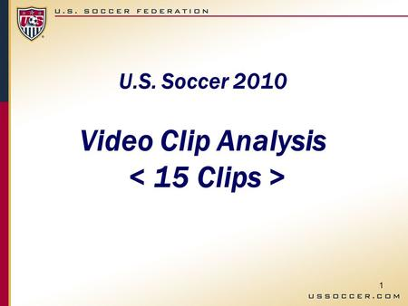 1 U.S. Soccer 2010 Video Clip Analysis. 2 Clip 1 Scenario What should the decision be? What criteria should be used to evaluate?
