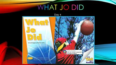 Day 4 WHAT JO DIDWHAT JO DID How can we learn to appreciate the talents of others?